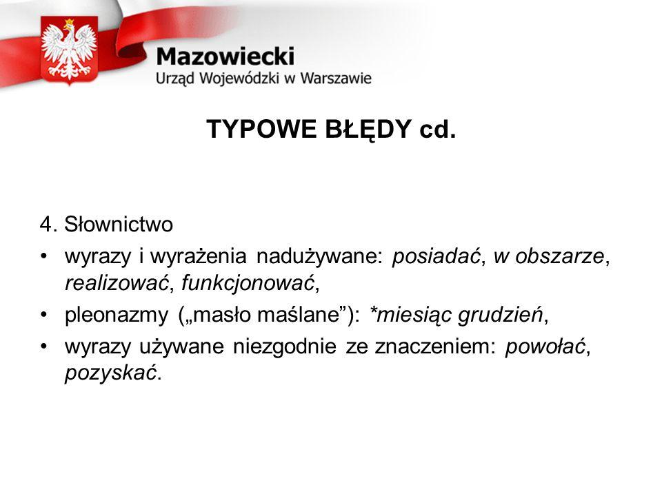 TYPOWE BŁĘDY cd. 4. Słownictwo wyrazy i wyrażenia nadużywane: posiadać, w obszarze, realizować, funkcjonować, pleonazmy (masło maślane): *miesiąc grud