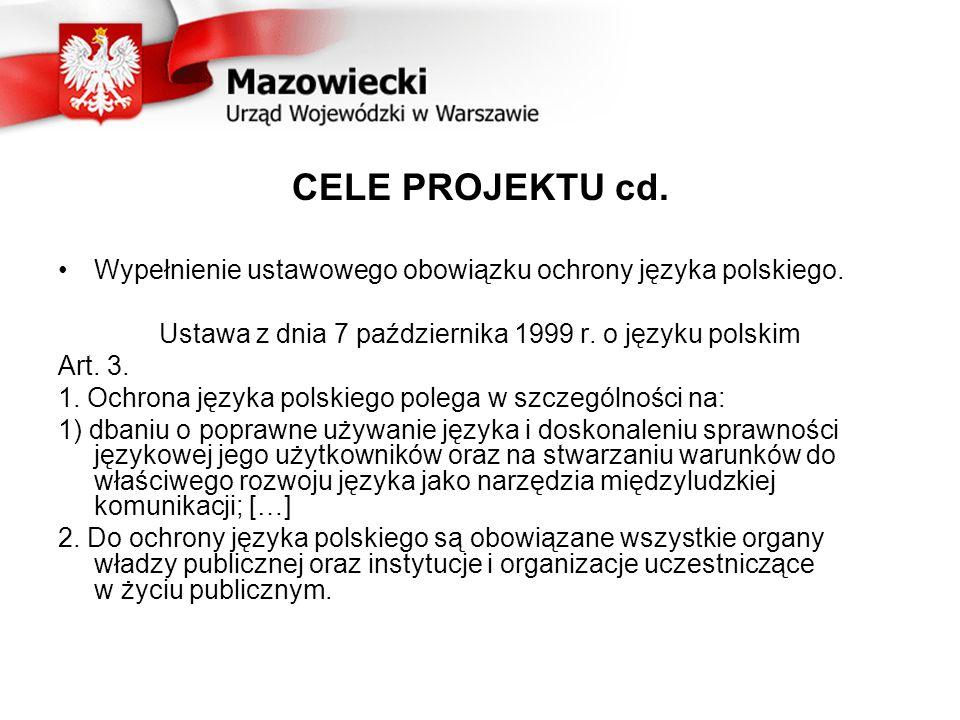 CELE PROJEKTU cd. Wypełnienie ustawowego obowiązku ochrony języka polskiego. Ustawa z dnia 7 października 1999 r. o języku polskim Art. 3. 1. Ochrona