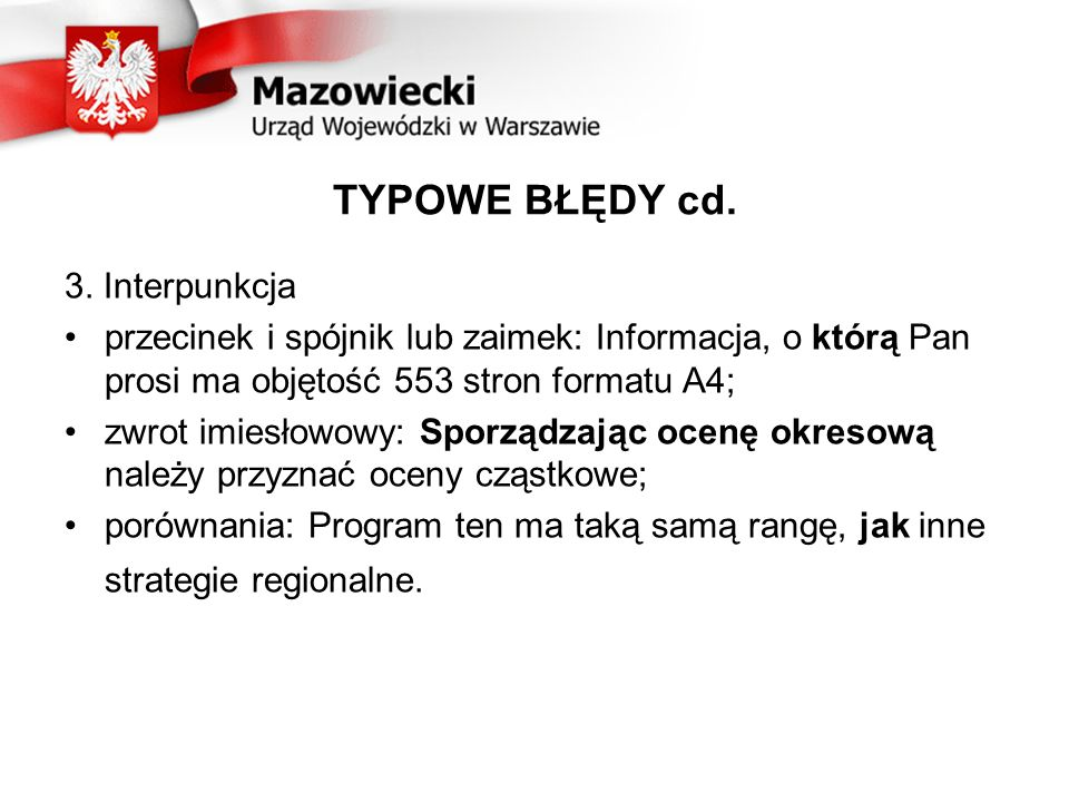 TYPOWE BŁĘDY cd. 3. Interpunkcja przecinek i spójnik lub zaimek: Informacja, o którą Pan prosi ma objętość 553 stron formatu A4; zwrot imiesłowowy: Sp