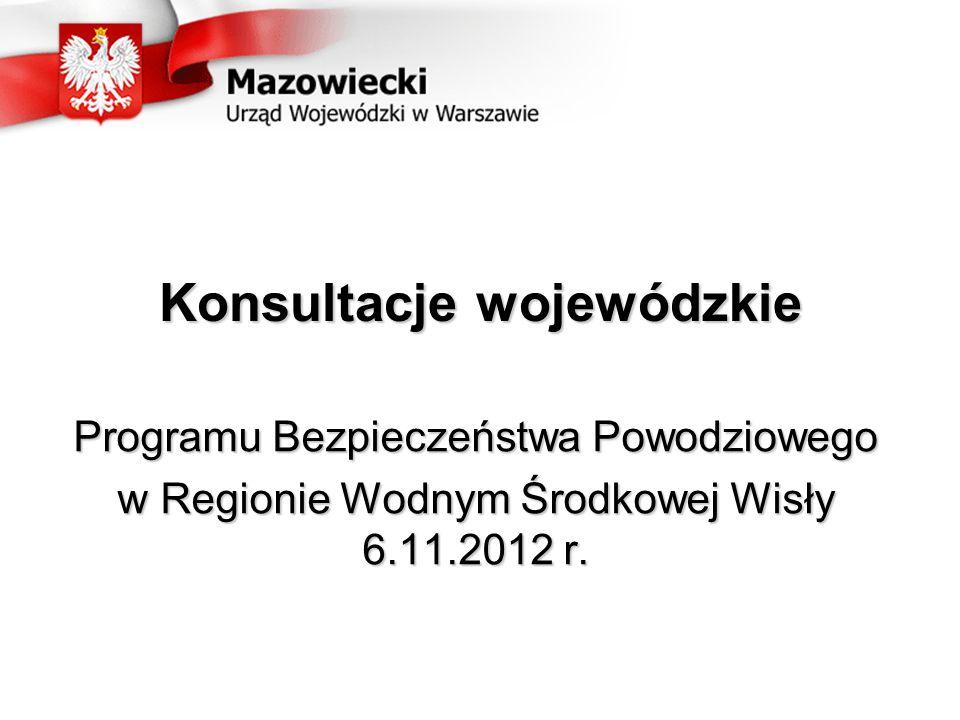 Konsultacje wojewódzkie Programu Bezpieczeństwa Powodziowego w Regionie Wodnym Środkowej Wisły 6.11.2012 r.