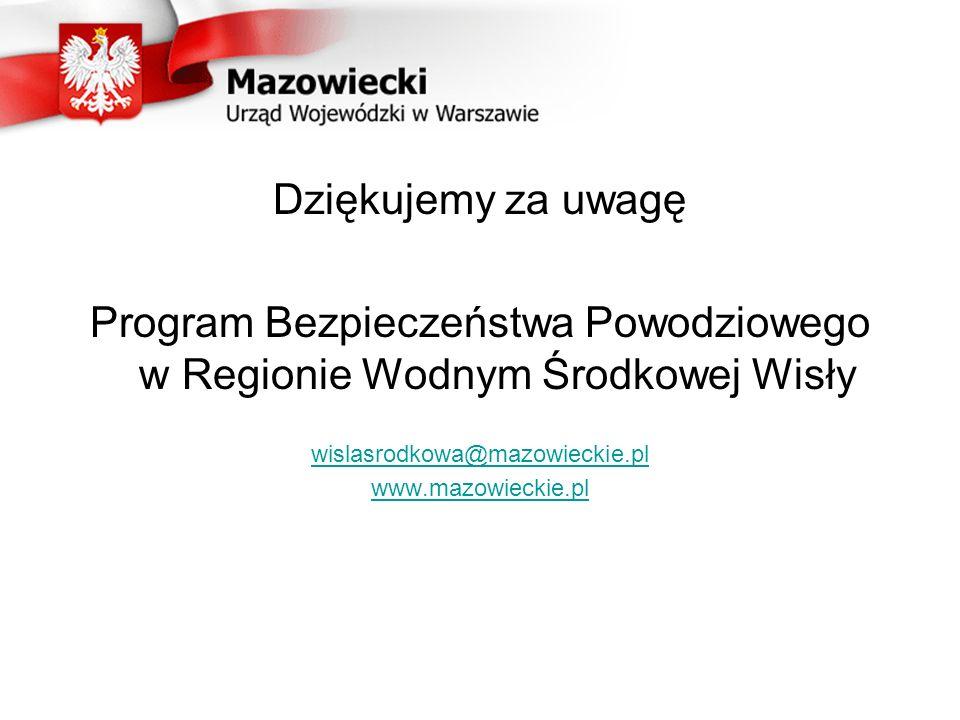 Dziękujemy za uwagę Program Bezpieczeństwa Powodziowego w Regionie Wodnym Środkowej Wisły wislasrodkowa@mazowieckie.pl www.mazowieckie.pl