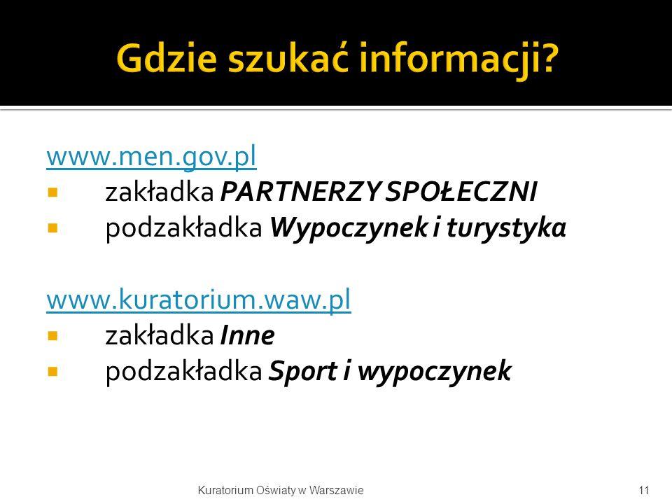 www.men.gov.pl zakładka PARTNERZY SPOŁECZNI podzakładka Wypoczynek i turystyka www.kuratorium.waw.pl zakładka Inne podzakładka Sport i wypoczynek 11Ku