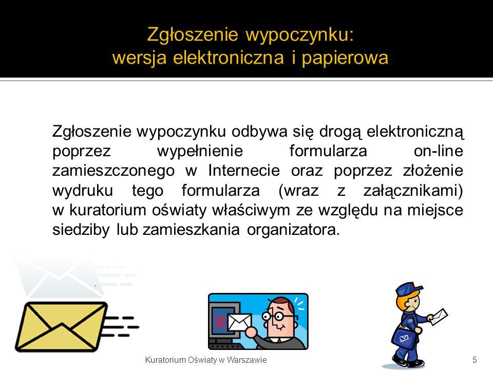 Zgłoszenie wypoczynku odbywa się drogą elektroniczną poprzez wypełnienie formularza on-line zamieszczonego w Internecie oraz poprzez złożenie wydruku