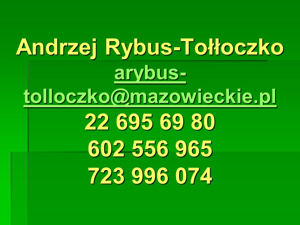Andrzej Rybus-Tołłoczko arybus- tolloczko@mazowieckie.pl 22 695 69 80 602 556 965 723 996 074 arybus- tolloczko@mazowieckie.pl arybus- tolloczko@mazow