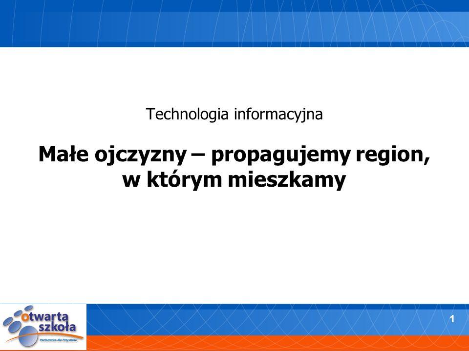 1 Technologia informacyjna Małe ojczyzny – propagujemy region, w którym mieszkamy