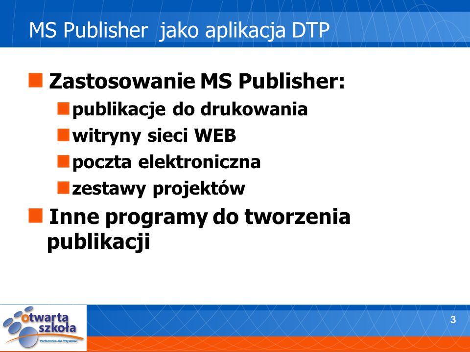 3 Zastosowanie MS Publisher: publikacje do drukowania witryny sieci WEB poczta elektroniczna zestawy projektów Inne programy do tworzenia publikacji M