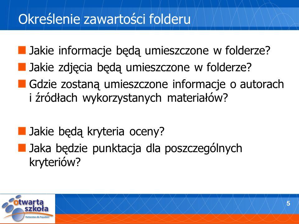 5 Określenie zawartości folderu Jakie informacje będą umieszczone w folderze? Jakie zdjęcia będą umieszczone w folderze? Gdzie zostaną umieszczone inf