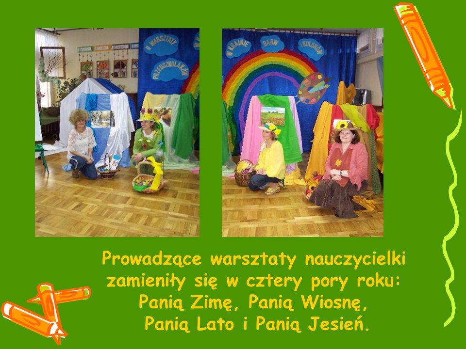 Prowadzące warsztaty nauczycielki zamieniły się w cztery pory roku: Panią Zimę, Panią Wiosnę, Panią Lato i Panią Jesień.
