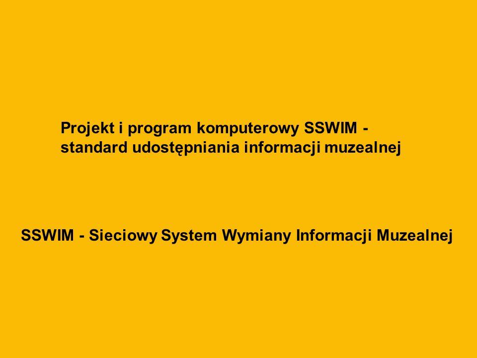Projekt i program komputerowy SSWIM - standard udostępniania informacji muzealnej SSWIM - Sieciowy System Wymiany Informacji Muzealnej