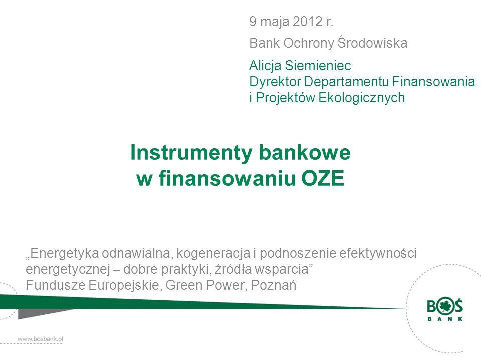 Instrumenty bankowe w finansowaniu OZE Energetyka odnawialna, kogeneracja i podnoszenie efektywności energetycznej – dobre praktyki, źródła wsparcia F