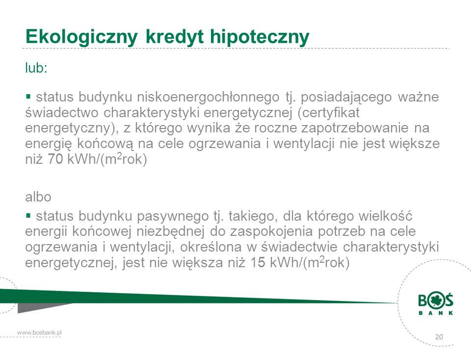 20 Ekologiczny kredyt hipoteczny lub: status budynku niskoenergochłonnego tj. posiadającego ważne świadectwo charakterystyki energetycznej (certyfikat