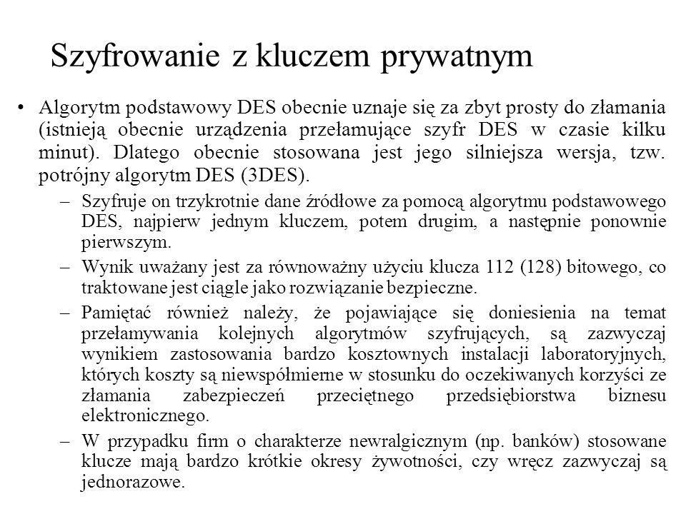 Szyfrowanie z kluczem prywatnym Algorytm podstawowy DES obecnie uznaje się za zbyt prosty do złamania (istnieją obecnie urządzenia przełamujące szyfr