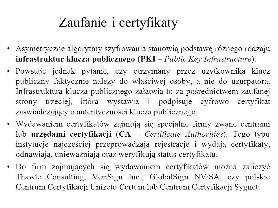 Zaufanie i certyfikaty Asymetryczne algorytmy szyfrowania stanowią podstawę różnego rodzaju infrastruktur klucza publicznego (PKI – Public Key Infrast