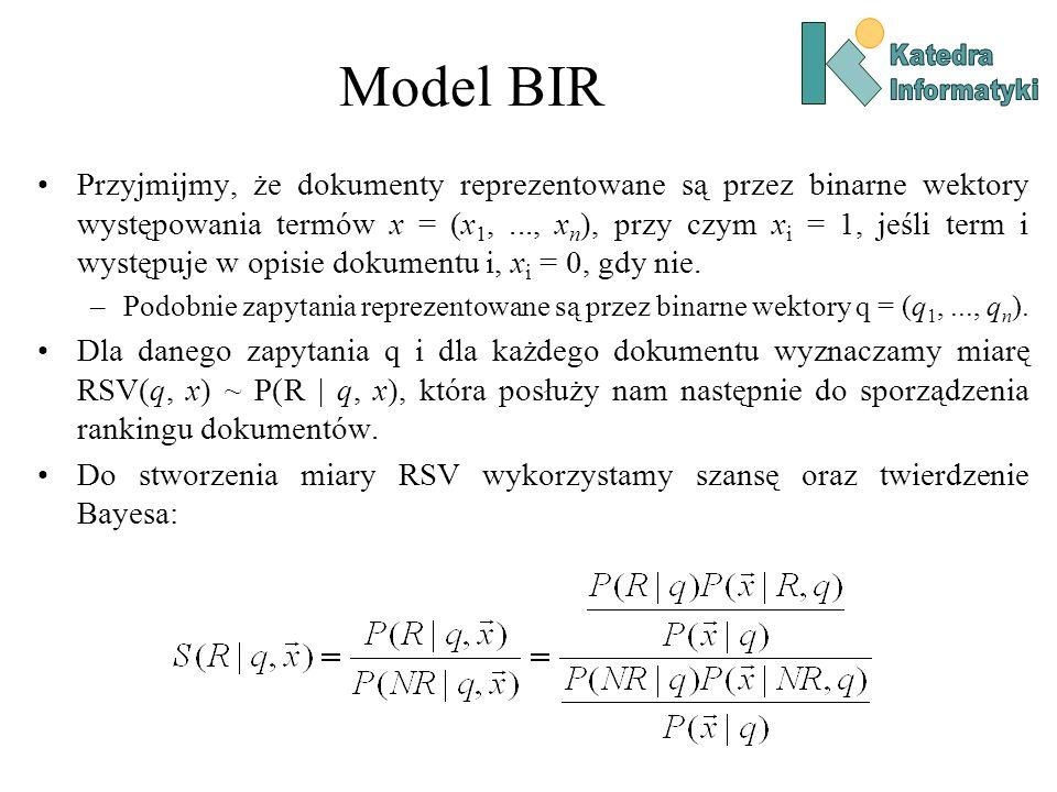 Model BIR Przyjmijmy, że dokumenty reprezentowane są przez binarne wektory występowania termów x = (x 1,..., x n ), przy czym x i = 1, jeśli term i wy