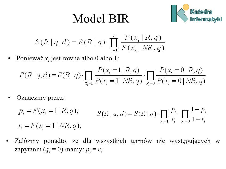 Model BIR Ponieważ x i jest równe albo 0 albo 1: Oznaczmy przez: Załóżmy ponadto, że dla wszystkich termów nie występujących w zapytaniu (q i = 0) mam