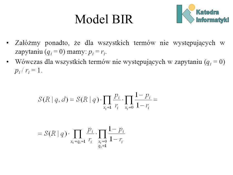 Model BIR Załóżmy ponadto, że dla wszystkich termów nie występujących w zapytaniu (q i = 0) mamy: p i = r i. Wówczas dla wszystkich termów nie występu