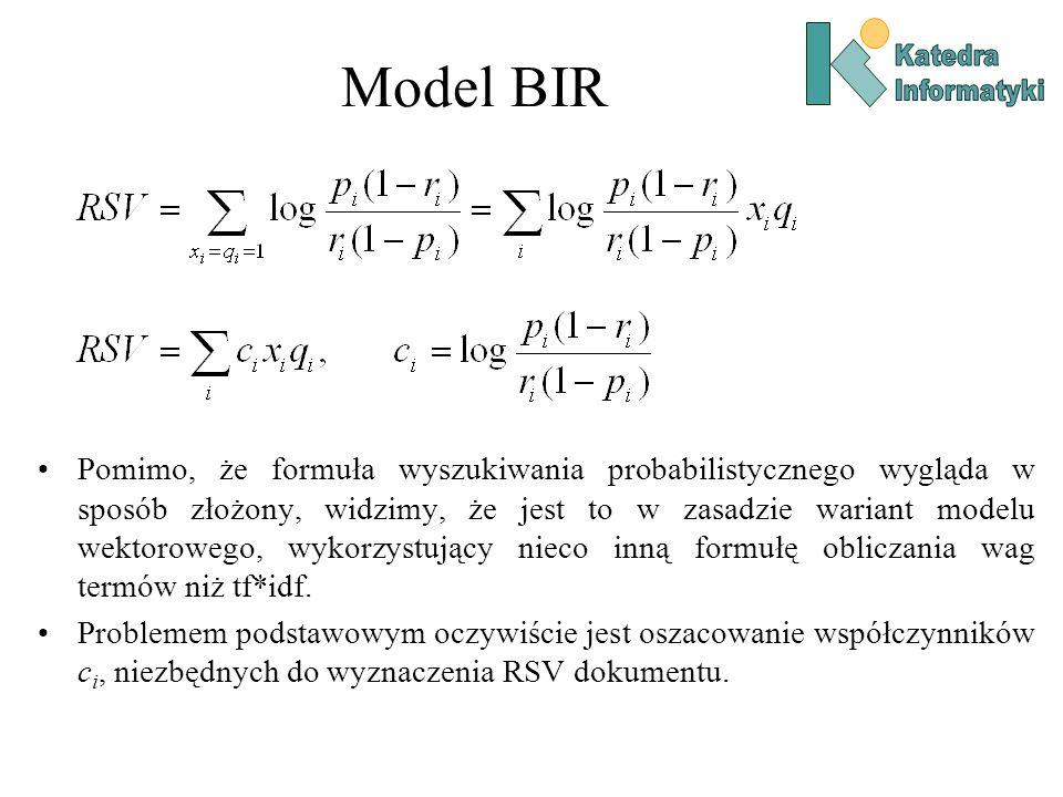 Model BIR Pomimo, że formuła wyszukiwania probabilistycznego wygląda w sposób złożony, widzimy, że jest to w zasadzie wariant modelu wektorowego, wyko