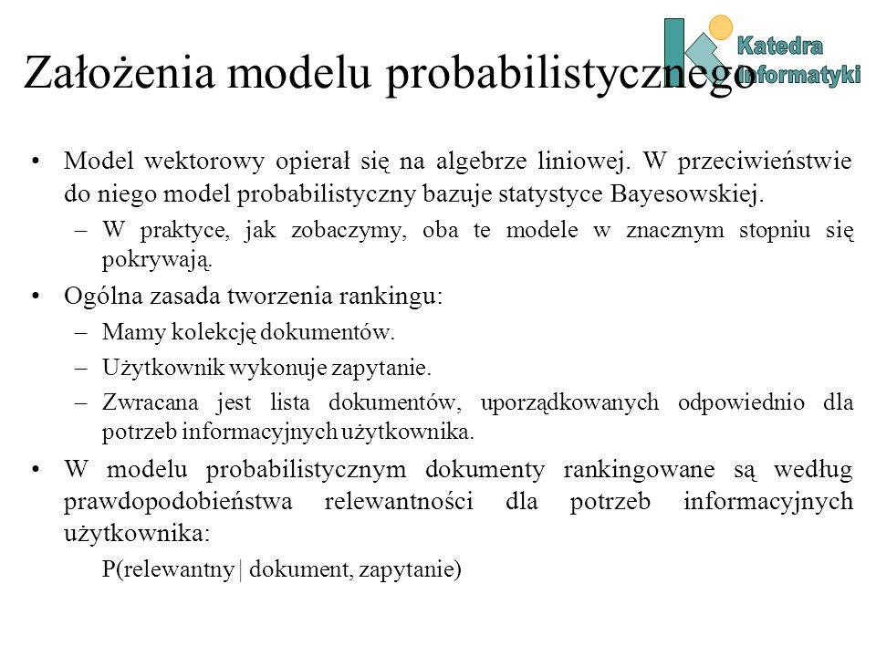 Założenia modelu probabilistycznego Model wektorowy opierał się na algebrze liniowej. W przeciwieństwie do niego model probabilistyczny bazuje statyst