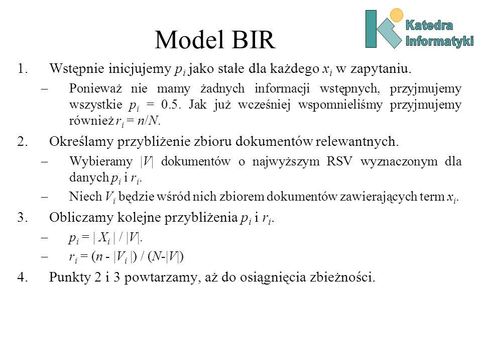 Model BIR 1.Wstępnie inicjujemy p i jako stałe dla każdego x i w zapytaniu. –Ponieważ nie mamy żadnych informacji wstępnych, przyjmujemy wszystkie p i