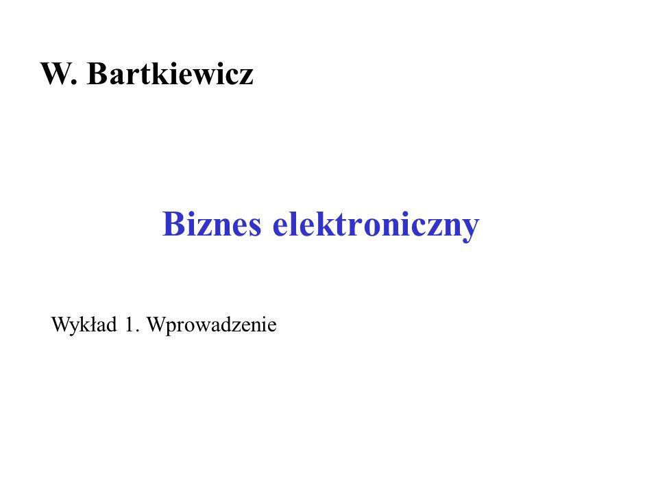 Biznes elektroniczny W. Bartkiewicz Wykład 1. Wprowadzenie