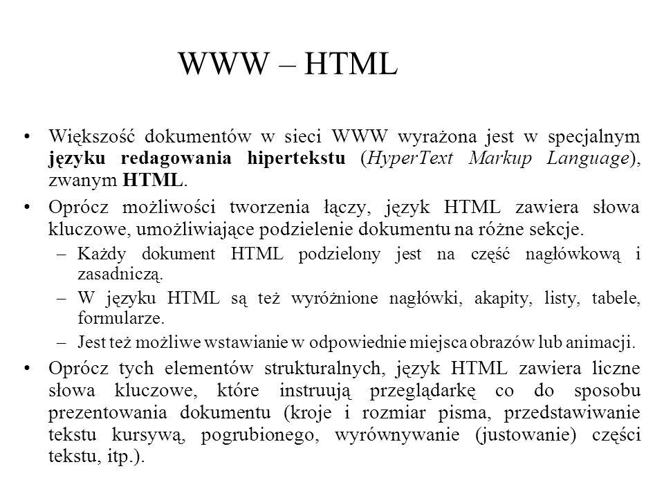 WWW – HTML Większość dokumentów w sieci WWW wyrażona jest w specjalnym języku redagowania hipertekstu (HyperText Markup Language), zwanym HTML. Oprócz