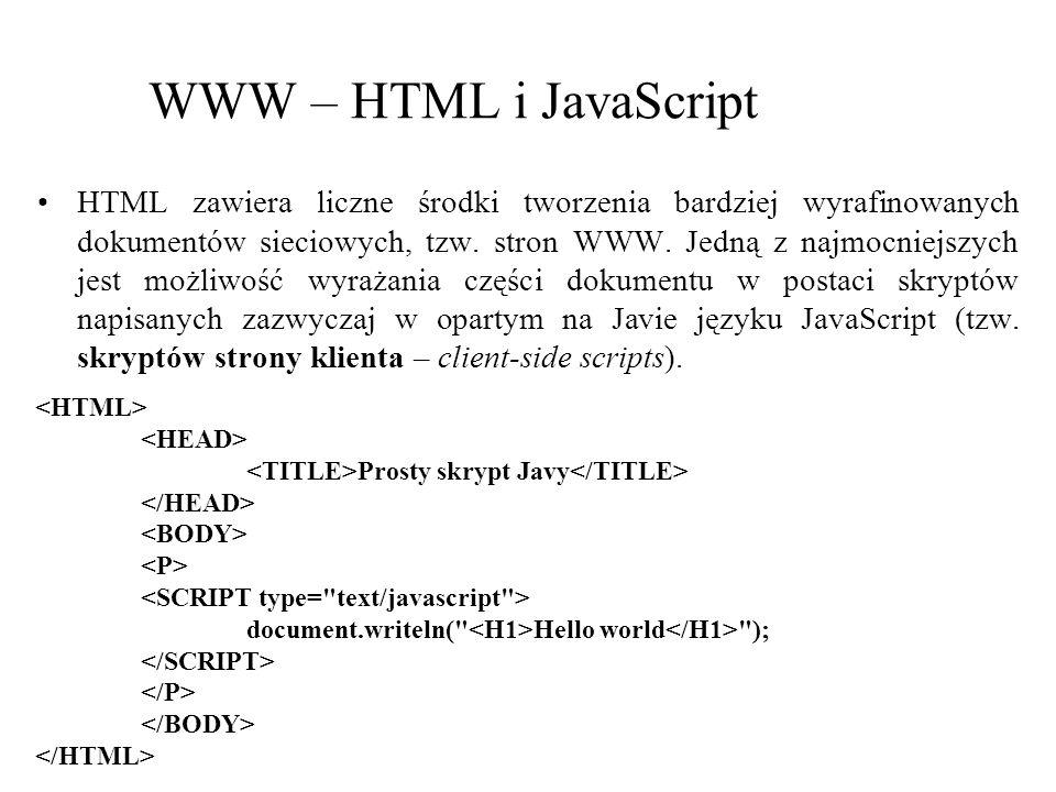 WWW – HTML i JavaScript HTML zawiera liczne środki tworzenia bardziej wyrafinowanych dokumentów sieciowych, tzw. stron WWW. Jedną z najmocniejszych je