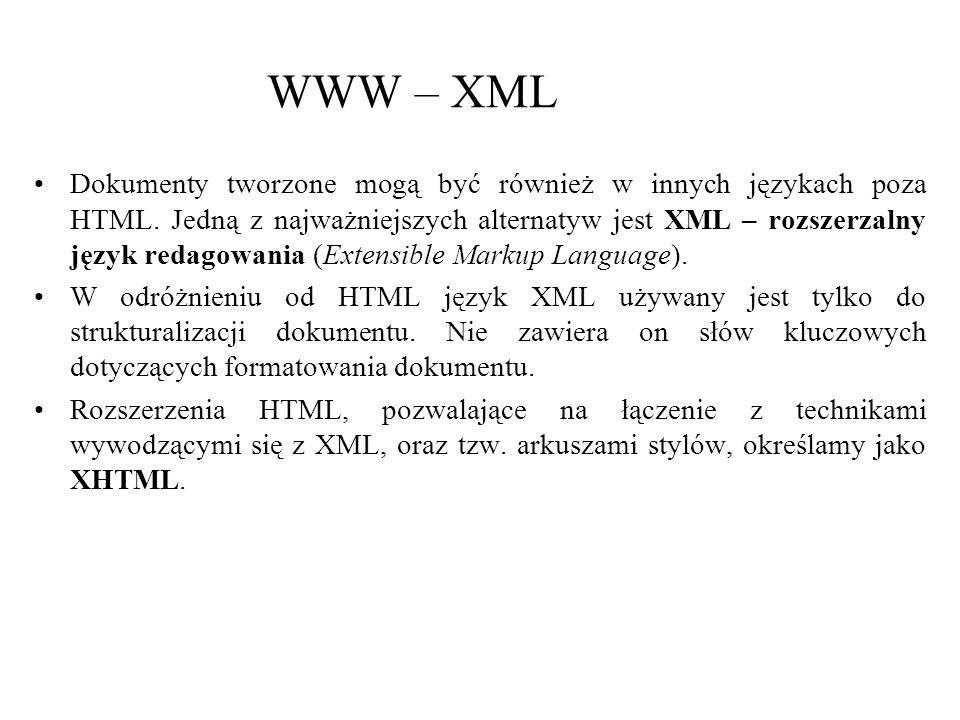 WWW – XML Dokumenty tworzone mogą być również w innych językach poza HTML. Jedną z najważniejszych alternatyw jest XML – rozszerzalny język redagowani