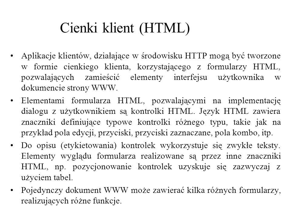 Cienki klient (HTML) Aplikacje klientów, działające w środowisku HTTP mogą być tworzone w formie cienkiego klienta, korzystającego z formularzy HTML,