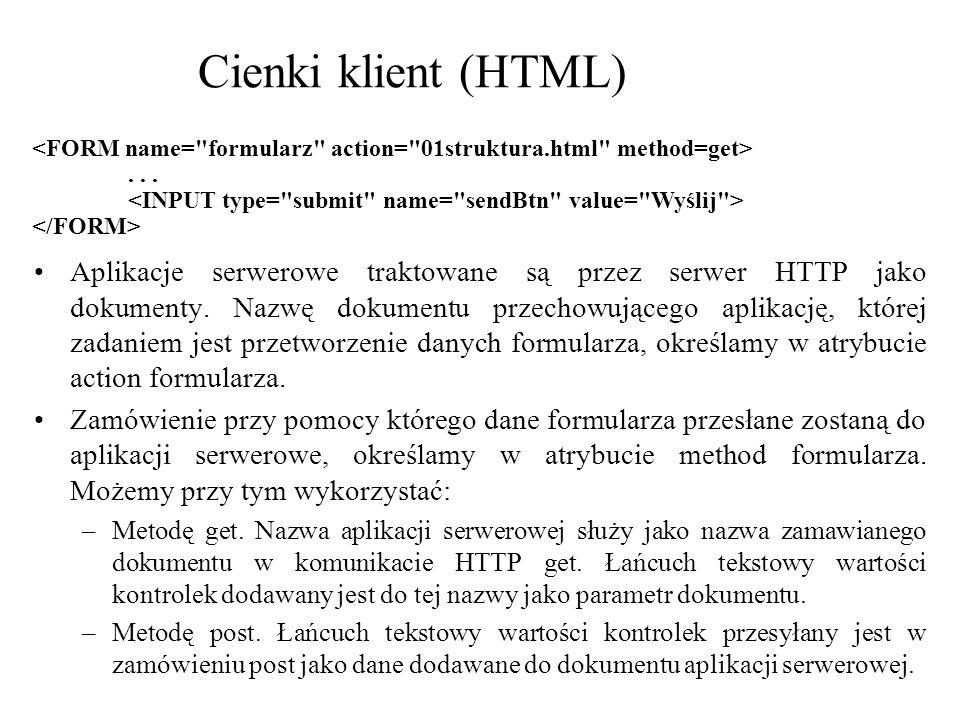 Cienki klient (HTML) Aplikacje serwerowe traktowane są przez serwer HTTP jako dokumenty. Nazwę dokumentu przechowującego aplikację, której zadaniem je