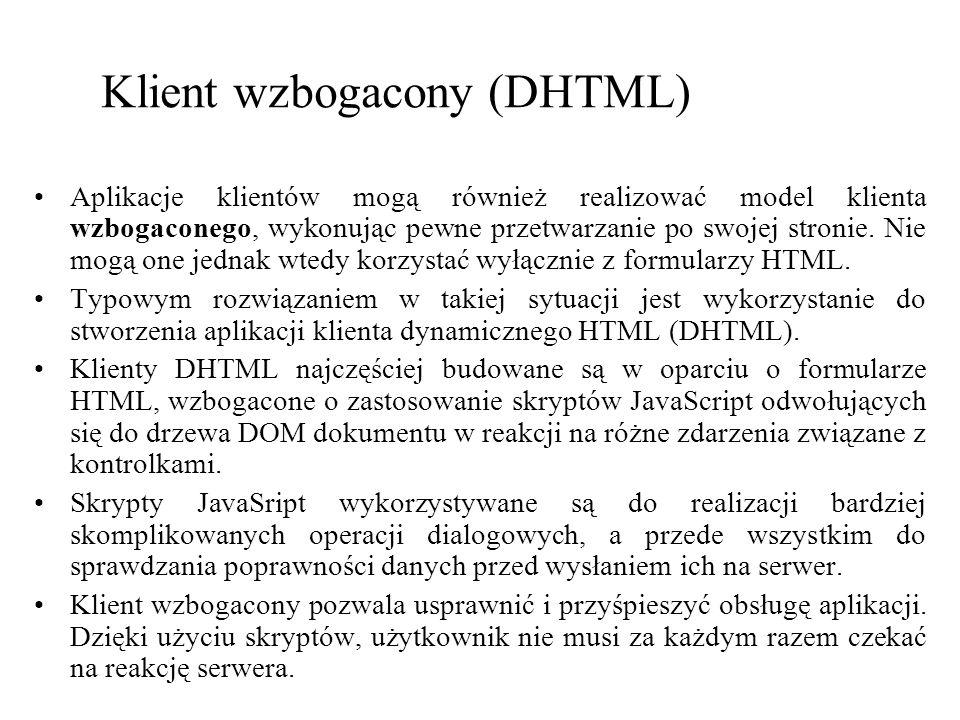 Klient wzbogacony (DHTML) Aplikacje klientów mogą również realizować model klienta wzbogaconego, wykonując pewne przetwarzanie po swojej stronie. Nie