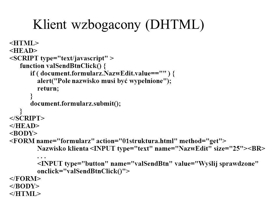 Klient wzbogacony (DHTML) function valSendBtnClick() { if ( document.formularz.NazwEdit.value==