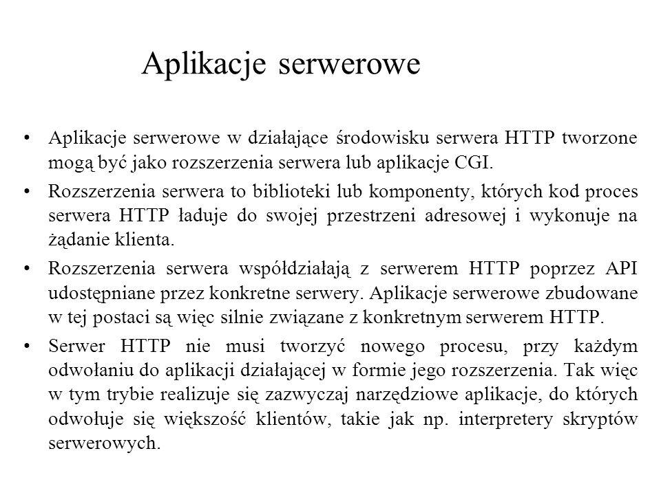 Aplikacje serwerowe Aplikacje serwerowe w działające środowisku serwera HTTP tworzone mogą być jako rozszerzenia serwera lub aplikacje CGI. Rozszerzen