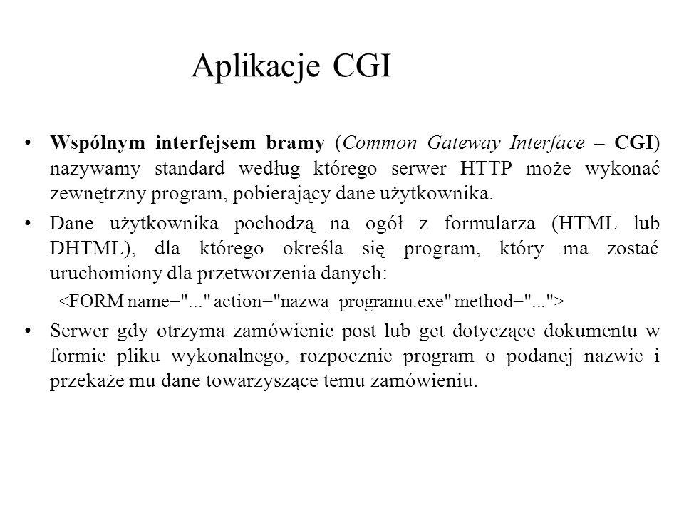 Aplikacje CGI Wspólnym interfejsem bramy (Common Gateway Interface – CGI) nazywamy standard według którego serwer HTTP może wykonać zewnętrzny program