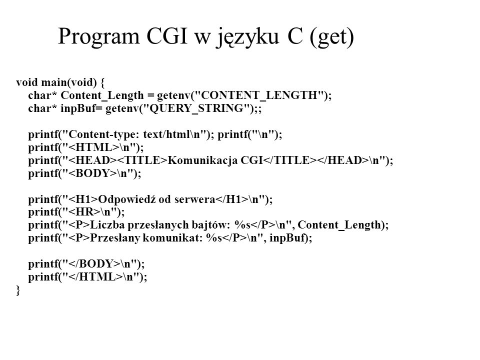 Program CGI w języku C (get) void main(void) { char* Content_Length = getenv(