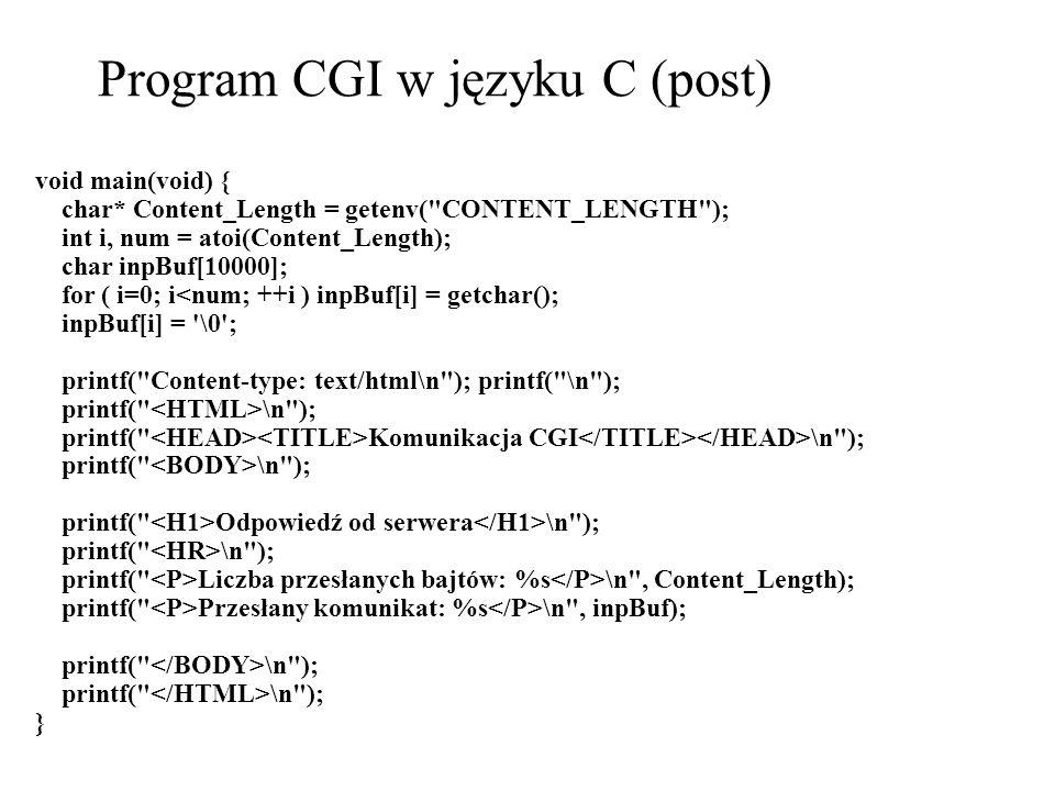 Program CGI w języku C (post) void main(void) { char* Content_Length = getenv(