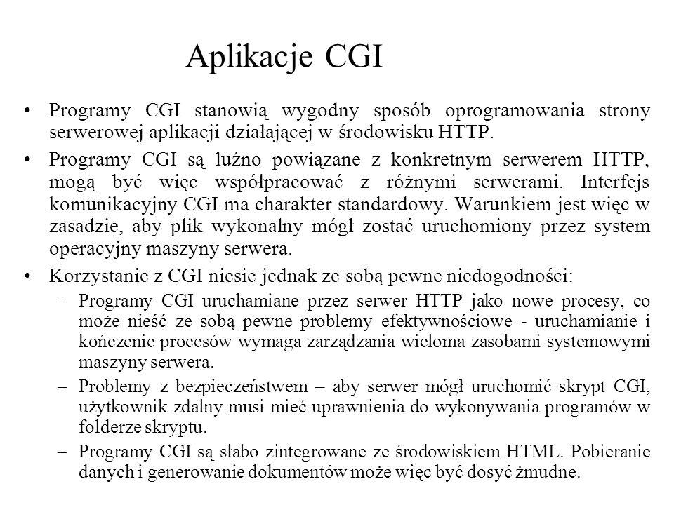 Aplikacje CGI Programy CGI stanowią wygodny sposób oprogramowania strony serwerowej aplikacji działającej w środowisku HTTP. Programy CGI są luźno pow
