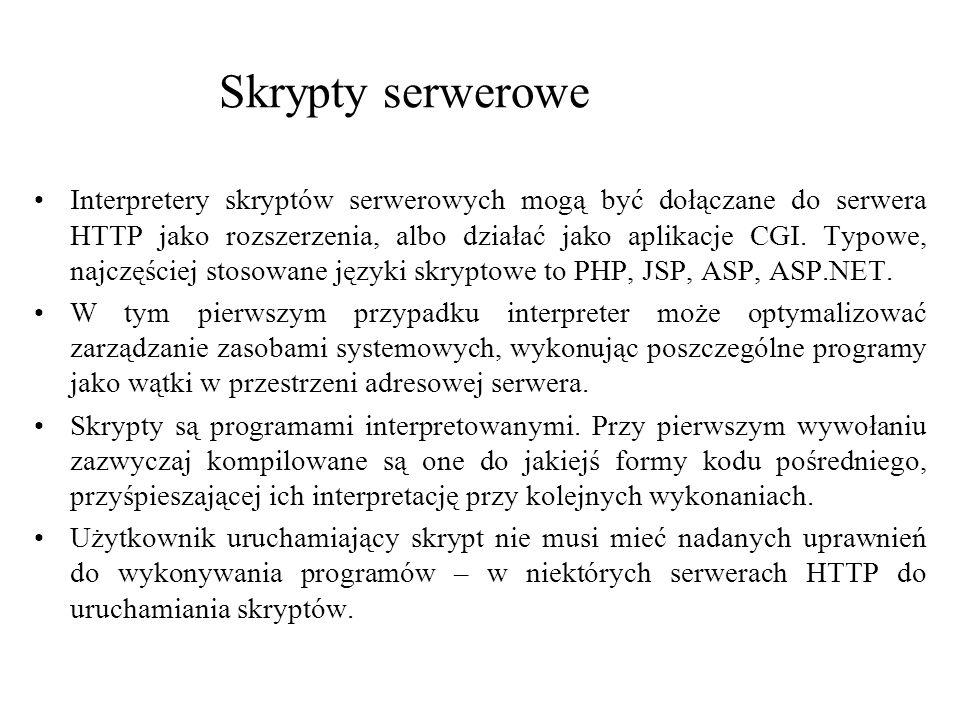 Skrypty serwerowe Interpretery skryptów serwerowych mogą być dołączane do serwera HTTP jako rozszerzenia, albo działać jako aplikacje CGI. Typowe, naj