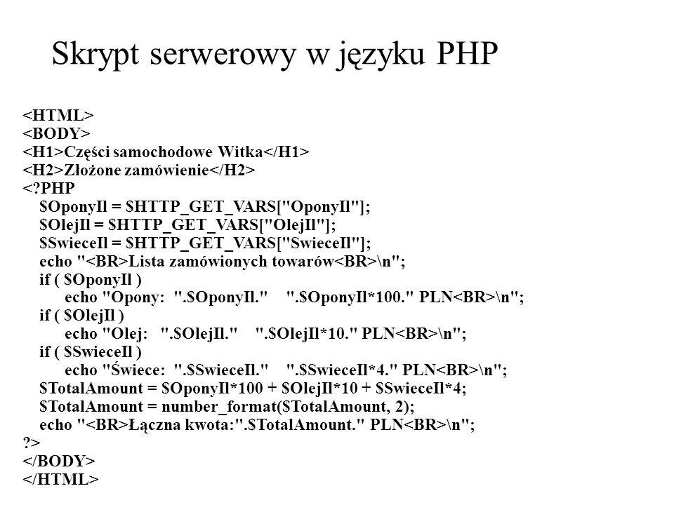 Skrypt serwerowy w języku PHP Części samochodowe Witka Złożone zamówienie <?PHP $OponyIl = $HTTP_GET_VARS[