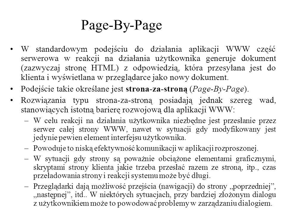 Page-By-Page W standardowym podejściu do działania aplikacji WWW część serwerowa w reakcji na działania użytkownika generuje dokument (zazwyczaj stron
