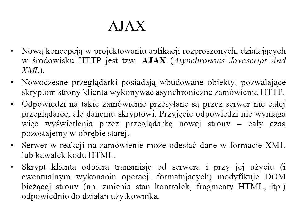 AJAX Nową koncepcją w projektowaniu aplikacji rozproszonych, działających w środowisku HTTP jest tzw. AJAX (Asynchronous Javascript And XML). Nowoczes