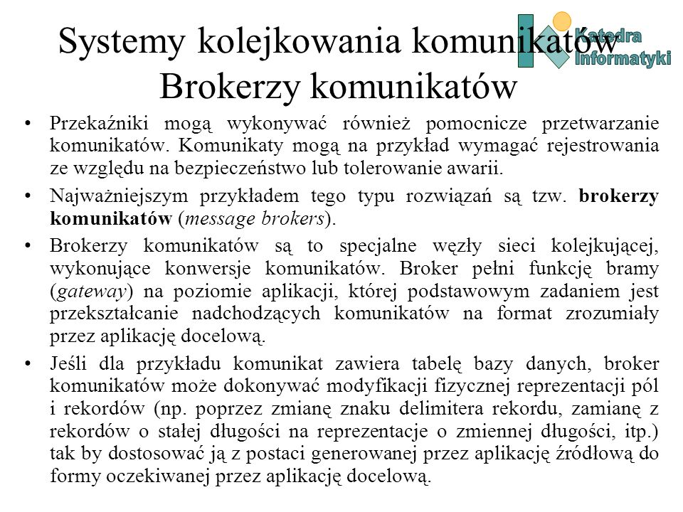 Systemy kolejkowania komunikatów Brokerzy komunikatów Przekaźniki mogą wykonywać również pomocnicze przetwarzanie komunikatów.
