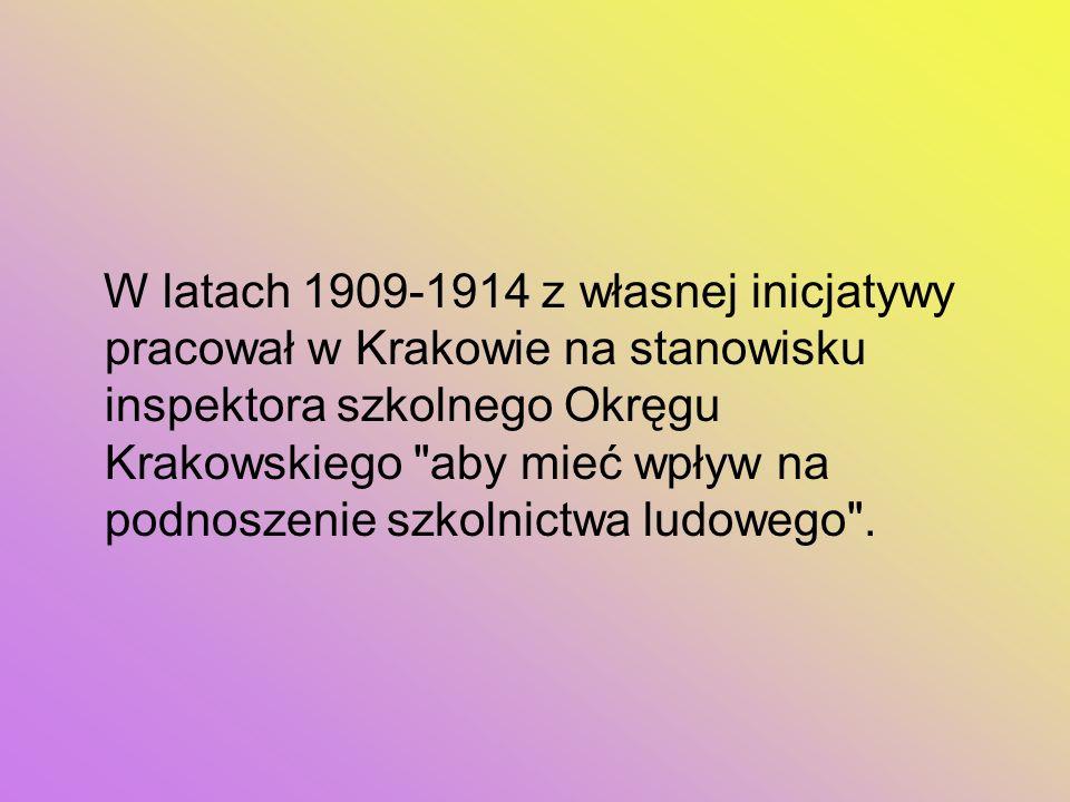 W latach 1909-1914 z własnej inicjatywy pracował w Krakowie na stanowisku inspektora szkolnego Okręgu Krakowskiego
