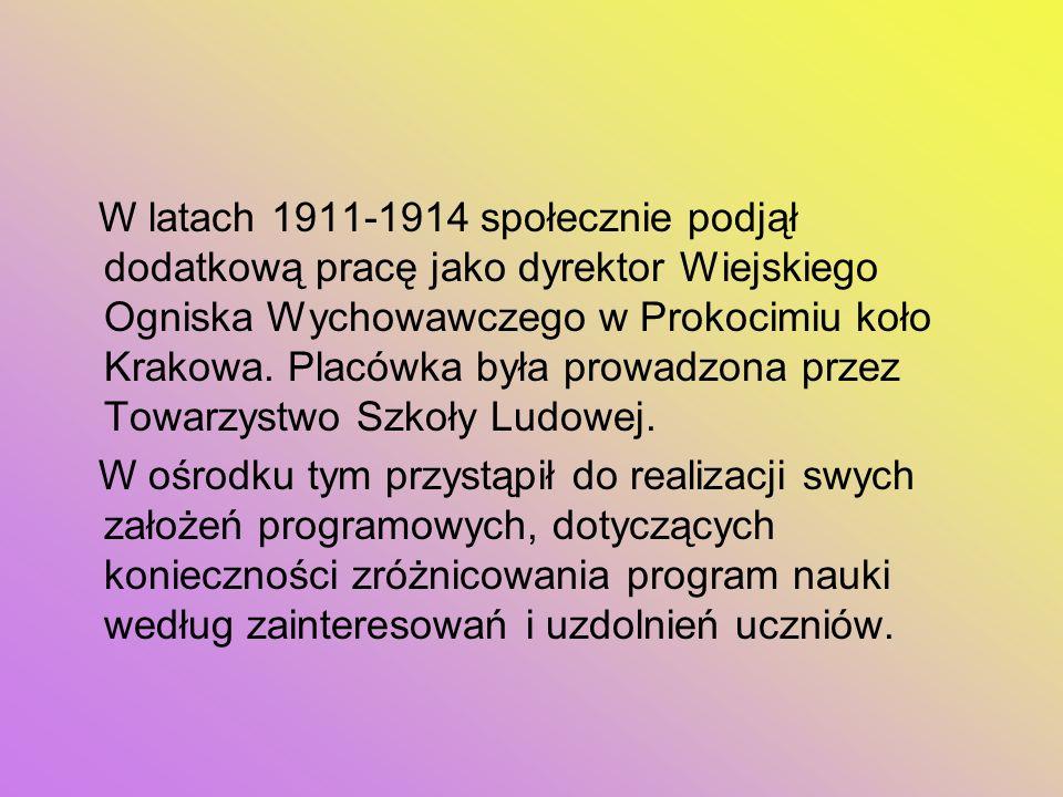 W latach 1911-1914 społecznie podjął dodatkową pracę jako dyrektor Wiejskiego Ogniska Wychowawczego w Prokocimiu koło Krakowa. Placówka była prowadzon