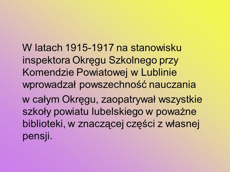 W latach 1915-1917 na stanowisku inspektora Okręgu Szkolnego przy Komendzie Powiatowej w Lublinie wprowadzał powszechność nauczania w całym Okręgu, za