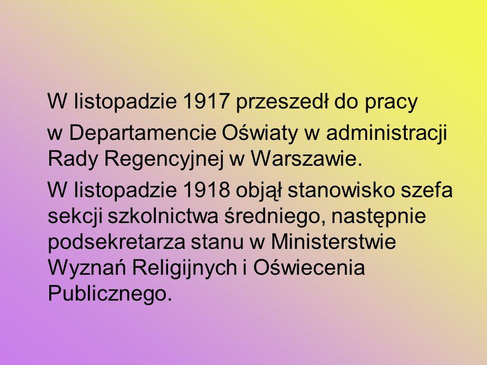 W listopadzie 1917 przeszedł do pracy w Departamencie Oświaty w administracji Rady Regencyjnej w Warszawie. W listopadzie 1918 objął stanowisko szefa