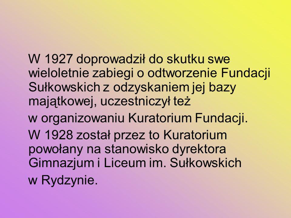 W 1927 doprowadził do skutku swe wieloletnie zabiegi o odtworzenie Fundacji Sułkowskich z odzyskaniem jej bazy majątkowej, uczestniczył też w organizo