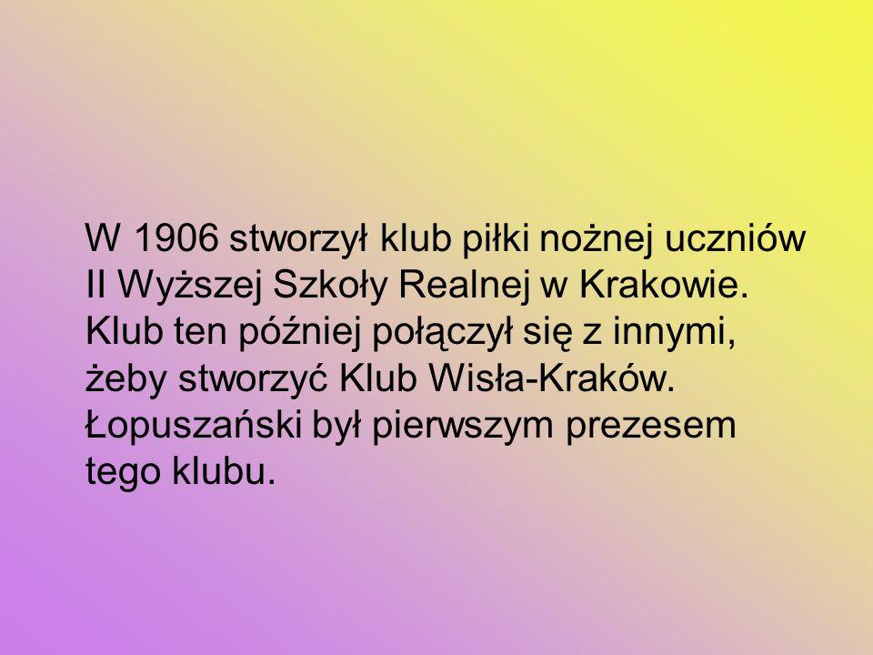 W 1906 stworzył klub piłki nożnej uczniów II Wyższej Szkoły Realnej w Krakowie. Klub ten później połączył się z innymi, żeby stworzyć Klub Wisła-Krakó