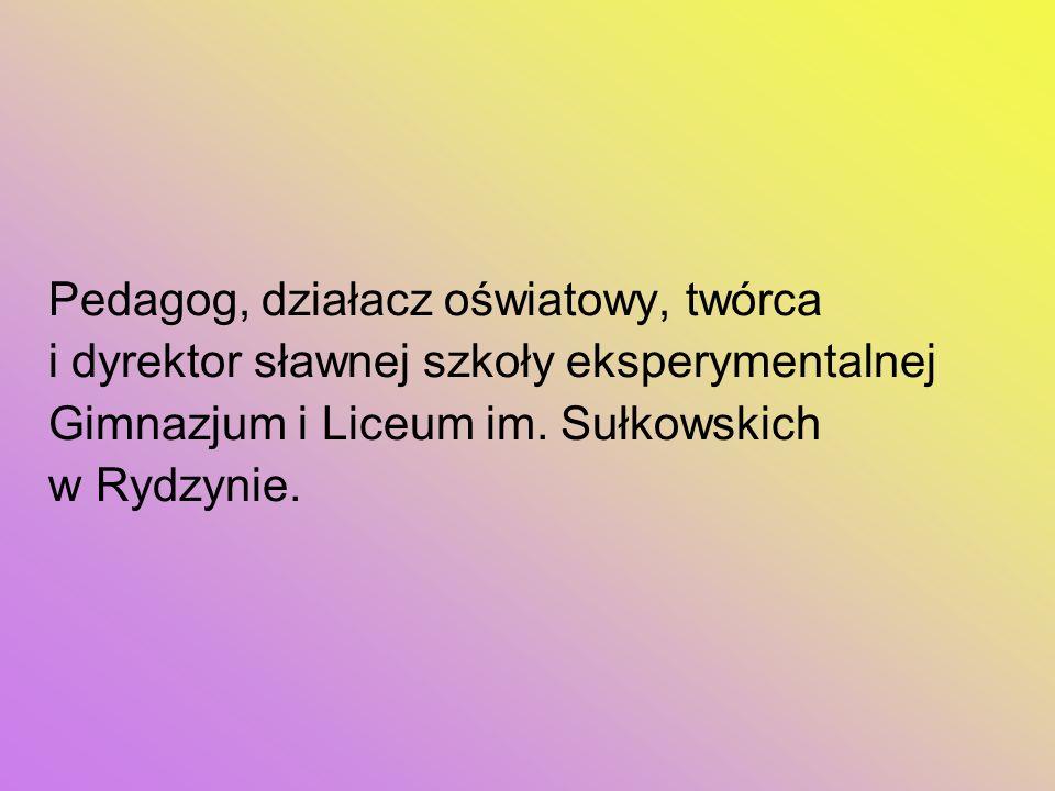 Pedagog, działacz oświatowy, twórca i dyrektor sławnej szkoły eksperymentalnej Gimnazjum i Liceum im. Sułkowskich w Rydzynie.