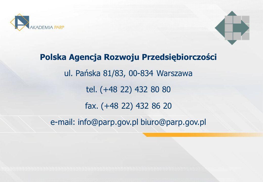 Polska Agencja Rozwoju Przedsiębiorczości ul. Pańska 81/83, 00-834 Warszawa tel. (+48 22) 432 80 80 fax. (+48 22) 432 86 20 e-mail: info@parp.gov.pl b