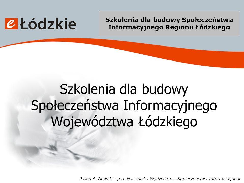Szkolenia dla budowy Społeczeństwa Informacyjnego Regionu Łódzkiego Społeczeństwo Informacyjne Województwa Łódzkiego INFRASTRUKTURA Łódzka Regionalna Sieć Teleinformatyczna ZASOBY - Wrota Regionu Łódzkiego - Regionalny System Informacji Przestrzennej - Regionalny System Informacji Medycznej LUDZIE